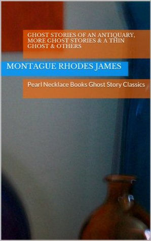 Ghost Stories of an Antiquary, More Ghost Stories & A Thin Ghost & Others: Pearl Necklace Books Ghost Story Classics