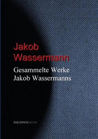 Gesammelte Werke Jakob Wassermanns