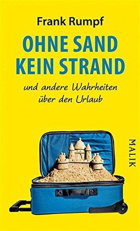 Ohne Sand kein Strand: und andere Wahrheiten über den Urlaub