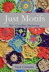 Just Motifs: 50+ Crochet Patterns (Tiger Road Crafts Book 13) Book Pdf