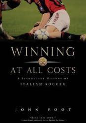 Winning at All Costs: A Scandalous History of Italian Soccer Pdf Book