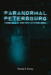 Paranormal Petersburg, Virginia, and the Tri-Cities Area