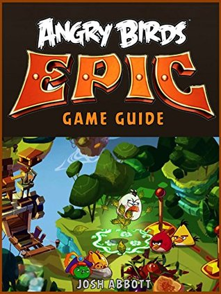 ANGRY BIRDS EPIC GAME GUIDE By Josh Abbott