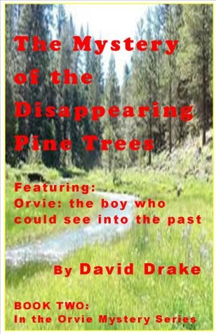 The Mystery of the Dissapearing Pine Trees: Featuring Orvie, the boy who could see into the past (The Orvie Mystery Series Book 2)