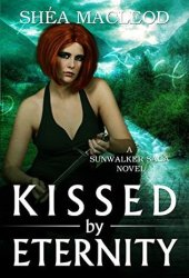 Kissed by Eternity (Sunwalker Saga #6)