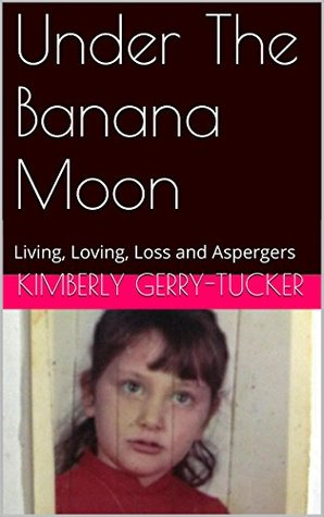 Under The Banana Moon: Living, Loving, Loss and Aspergers