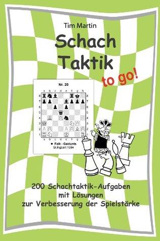 Schachtaktik to go: 200 Schachtaktik-Aufgaben mit Lösungen zur Verbesserung der Spielstärke