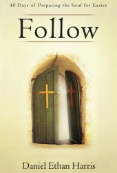 Follow: 40 Days of Preparing the Soul for Easter