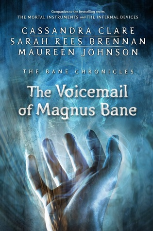 The Voicemail of Magnus Bane (The Bane Chronicles, #11)