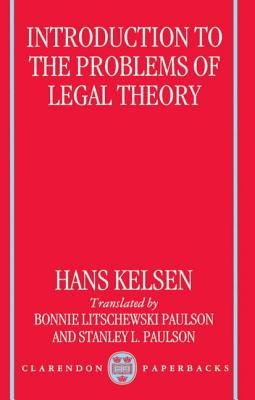 Introduction to the Problems of Legal Theory: A Translation of the First Edition of the Reine Rechtslehre or Pure Theory of Law