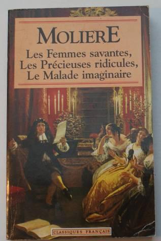 Les Femmes Savantes / Les Précieuses Ridicules / Le Malade Imaginaire