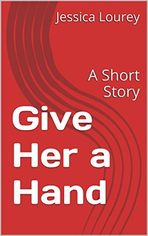 Give Her a Hand: A Short Story