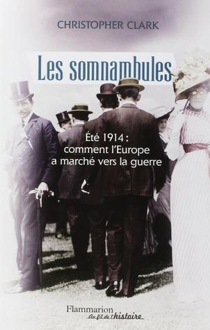 Les Somnambules : Eté 1914 comment l'Europe a marché vers la guerre