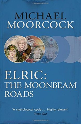 Elric: The Moonbeam Roads (Elric Chronological Order, #7-9)