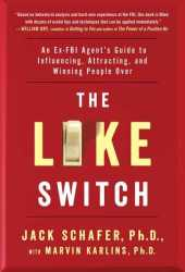 The Like Switch: An Ex-FBI Agent's Guide to Influencing, Attracting, and Winning People Over Book Pdf