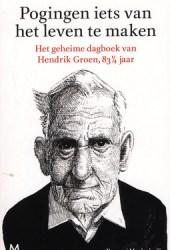 Pogingen iets van het leven te maken: Het geheime dagboek van Hendrik Groen, 83¼ jaar Book Pdf
