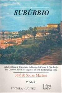Subúrbio: Vida Cotidiana e História no Subúrbio da Cidade de São Paulo: São Caetano, do Fim do Império ao Fim da República Velha