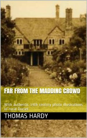 Far from the Madding Crowd: With authentic 19th century photo illustrations of rural Dorset