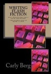 Writing Flash Fiction: How to Write Very Short Stories and Get Them Published Pdf Book
