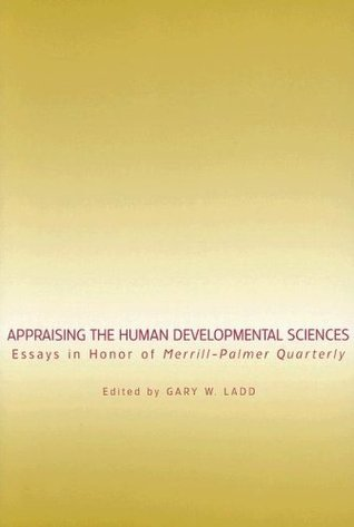 Appraising the Human Developmental Sciences: Essays in Honor of Merrill-Palmer Quarterly (Landscapes of Childhood Series)