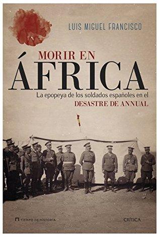 Morir en África: La epopeya de los soldados españoles en el desastre de Annual
