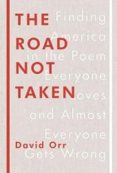 The Road Not Taken: Finding America in the Poem Everyone Loves and Almost Everyone Gets Wrong Book Pdf