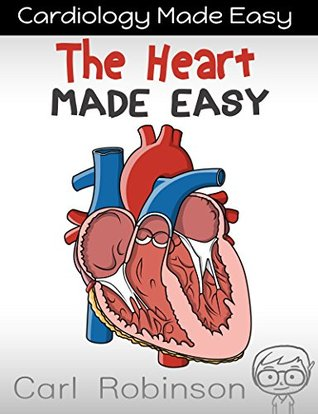 The Heart Made Easy (Cardiology Made Easy Book 1)