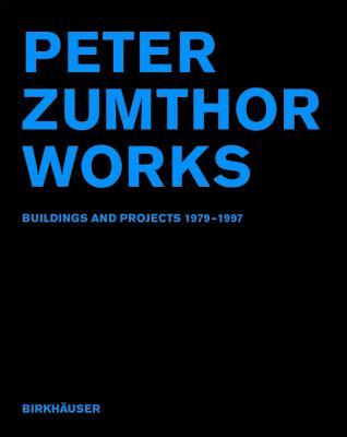Peter Zumthor: Works: Buildings and Projects 1979-1997