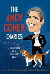 The Andy Cohen Diaries: A Deep Look at a Shallow Year Pdf Book
