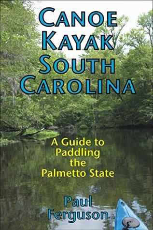 Canoe Kayak South Carolina: A Guide to Paddling the Palmetto State