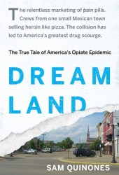 Dreamland: The True Tale of America's Opiate Epidemic Book