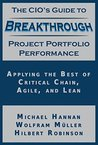 The CIO's Guide to Breakthrough Project Portfolio Performance: Applying the Best of Critical Chain, Agile, and Lean