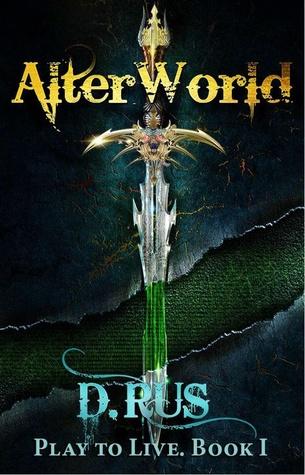 AlterWorld: Play to Live. A LitRPG Series (Book 1)