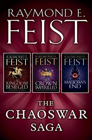 The Chaoswar Saga: A Kingdom Besieged / A Crown Imperilled / Magician's End (The Chaoswar Saga, #1-3)