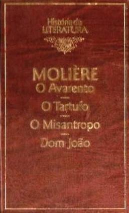 O Avarento; O Tartufo; O Misantropo; Dom João