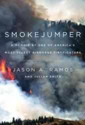 Smokejumper: A Memoir by One of America's Most Select Airborne Firefighters Book Pdf