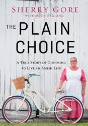 The Plain Choice: A True Story of Choosing to Live an Amish Life Pdf Book