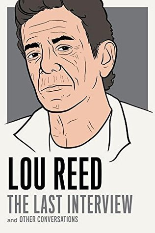 Lou Reed: The Last Interview: and Other Conversations (The Last Interview Series)