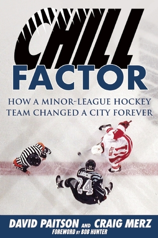 Chill Factor: How a Minor-League Hockey Team Changed a City Forever