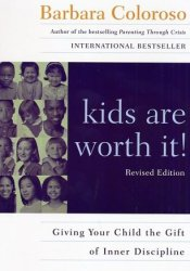 Kids Are Worth It!: Giving Your Child the Gift of Inner Discipline Book by Barbara Coloroso