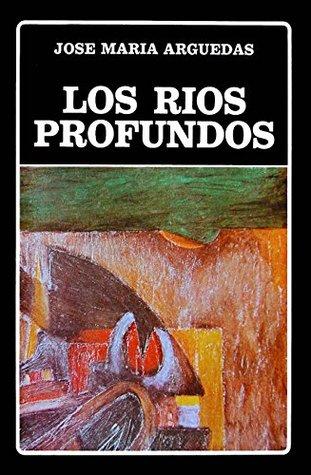 Los ríos profundos y cuentos selectos: José María Arguedas