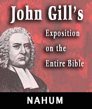 John Gill's Exposition on the Entire Bible-Book of Nahum