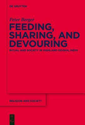 Feeding, Sharing, and Devouring: Ritual and Society in Highland Odisha, India