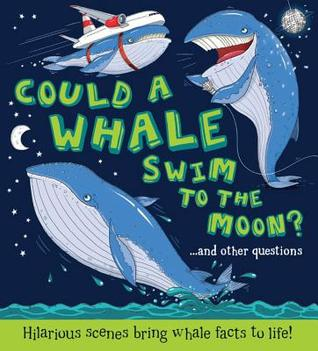 Could a Whale Swim to the Moon?: Hilarious scenes bring whale facts to life!