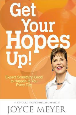 Get Your Hopes Up!: Expect Something Good to Happen to You Every Day