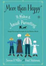 More than Happy: The Wisdom of Amish Parenting Pdf Book