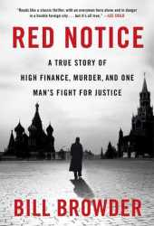 Red Notice: A True Story of High Finance, Murder, and One Man's Fight for Justice Book
