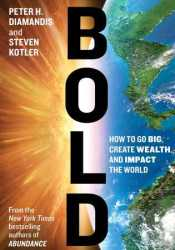 Bold: How to Go Big, Create Wealth and Impact the World Pdf Book