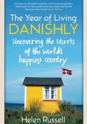 The Year of Living Danishly: My Twelve Months Unearthing the Secrets of the World's Happiest Country Pdf Book