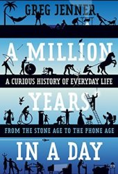 A Million Years in a Day: A Curious History of Daily Life Book Pdf